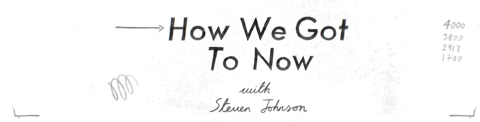 How We Got To Now With Steven Johnson