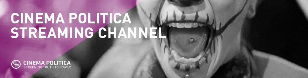 Cinema Politica's Streaming Channel