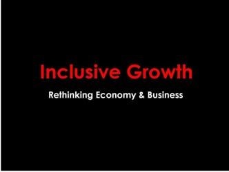 Inclusive Growth - Rethinking Economy & Business