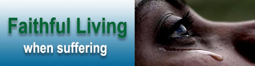 Faithful Living when Suffering