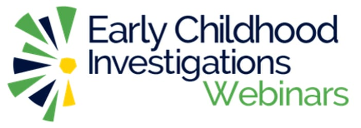 Early Childhood Investigations Webinars
