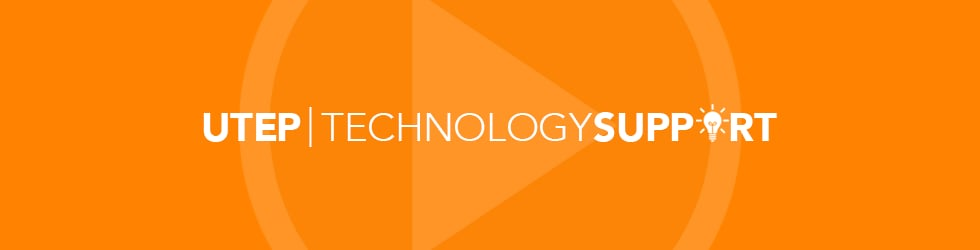 UTEP TECHNOLOGY SUPPORT