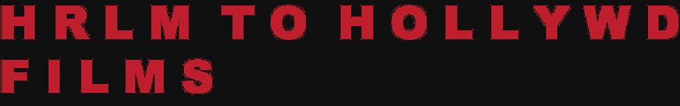 HARLEM TO HOLLYWOOD FILMS