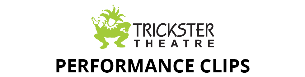 Trickster Theatre - Performance Clips