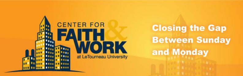 Center for Faith & Work at LeTourneau University