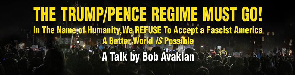 Bob Avakian: The Trump Pence Regime Must GO!