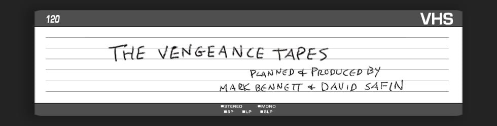 The Vengeance Tapes