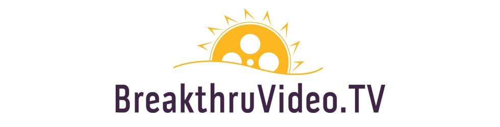 BreakthruVideo.TV