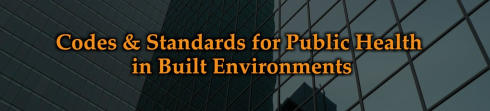Codes & Standards for Public Health in Built Environments