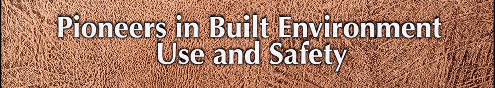 Pioneers in Built Environment Use and Safety