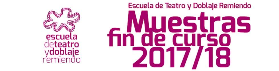 Muestras fin de curso 2017/18 - Escuela de Teatro y Doblaje Remiendo - Granada