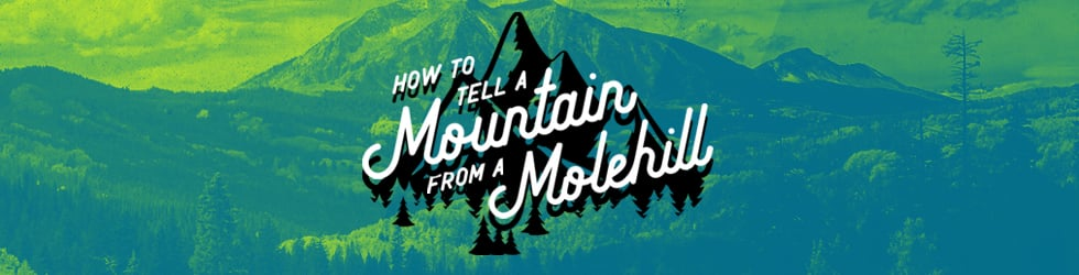 How to tell a Mountain from a Molehill
