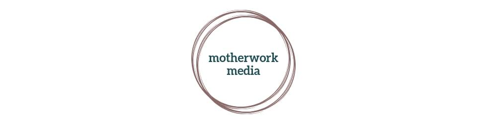 motherwork media