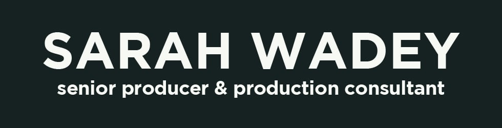 Sarah Wadey - Senior Integrated Producer / Production Consultant