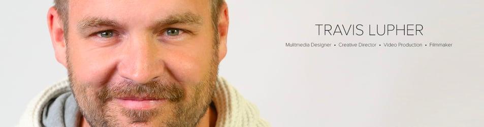 Travis Lupher- Mulitmedia Designer   •   Creative Director   •    Video Production • Filmmaker