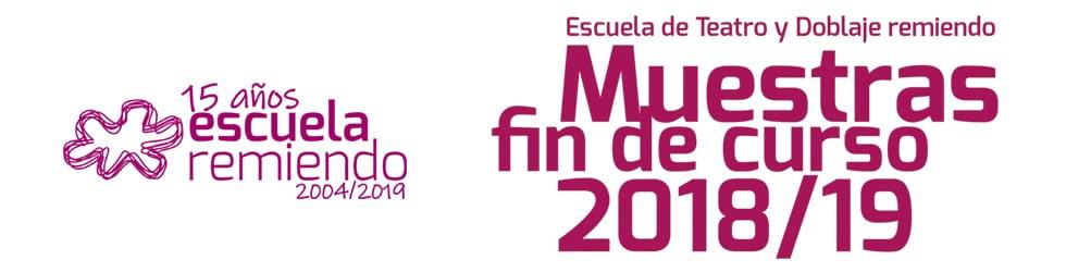Muestras fin de curso 2018/19 - Escuela de Teatro y Doblaje Remiendo - Granada