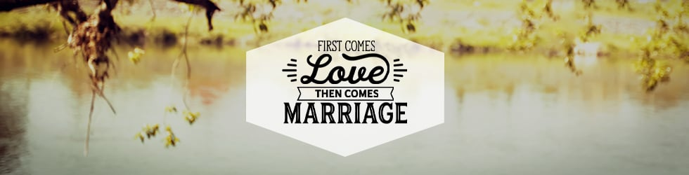 First Comes Love Then Comes Marriage