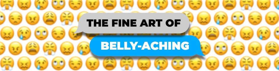 The Fine Art of Belly-Aching