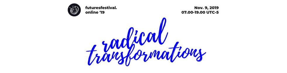 Futures Festival '19   Radical Transformations