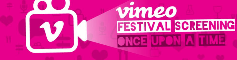 """Vimeo Festival Screening - """"Once Upon a Time"""""""