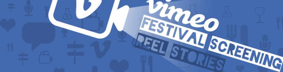 "Vimeo Festival Screening - ""Reel Stories"""