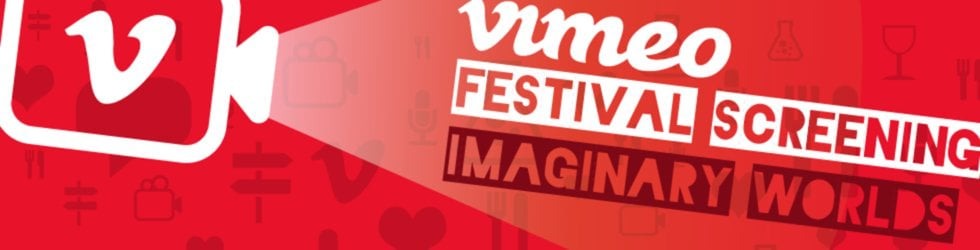 "Vimeo Festival Screening - ""Imaginary Worlds"""
