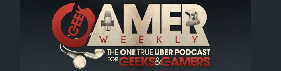 Geek Gamer Weekly