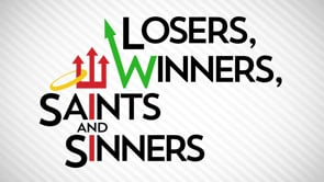 Losers, Winners, Saints And Sinners