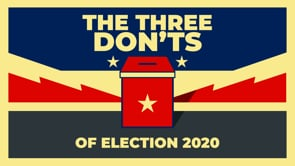 The Three Don'ts of Election 2020