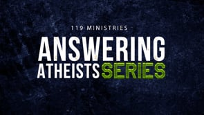 Answering Atheists Series from 119 Ministries