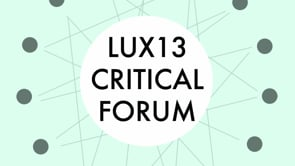 LUX13 Critical Forum - 3 Minute Videos