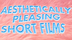 aesthetically pleasing short films