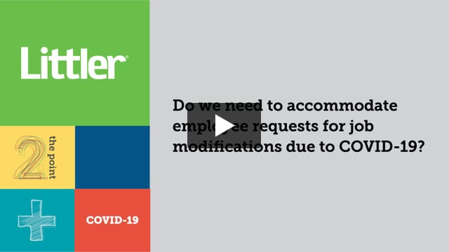 Do we need to accommodate employee requests for job modifications due to COVID-19?