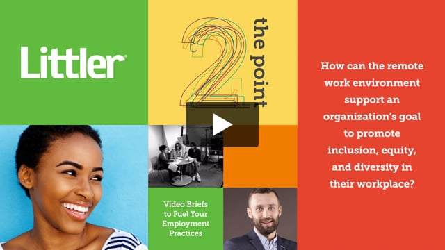 How can the remote work environment support an organization's goal to promote inclusion, equity, and diversity in their workplace?