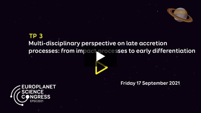 Vimeo: EPSC2021 – TP3 Multi-disciplinary perspective on late accretion processes: from impact processes to early differentiation