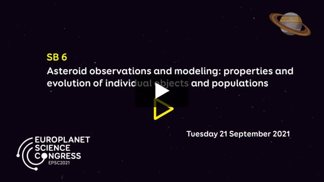 Vimeo: EPSC2021 – SB6 Asteroid observations and modeling: properties and evolution of individual objects and populations
