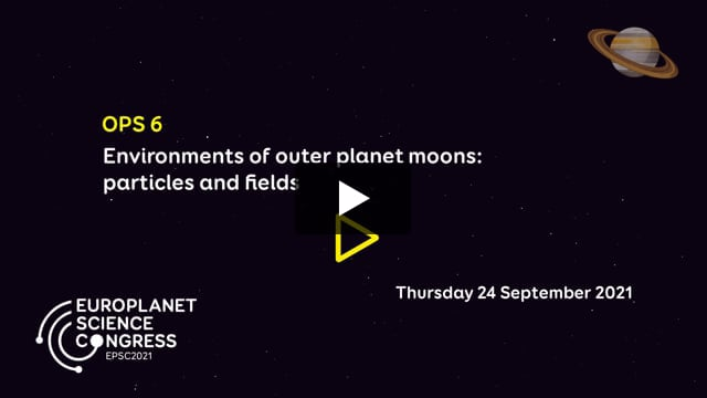 Vimeo: EPSC2021 – OPS6 Environments of outer planet moons: particles and fields