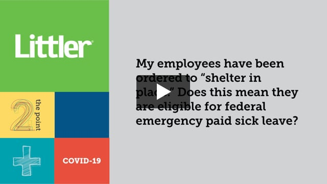 """My employees have been ordered to """"shelter in place."""" Does this mean they are eligible for federal emergency paid sick leave?"""