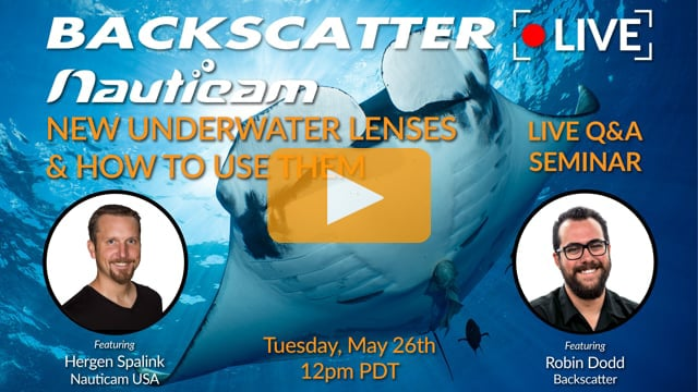 New Underwater Lenses from Nauticam & How To Use Them [Recorded LIVE] May 26 2020