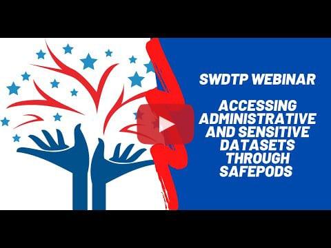 Accessing Administrative and Sensitive Datasets through SafePods Webinar