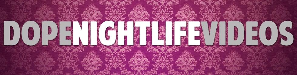 Dope Nightlife Videos