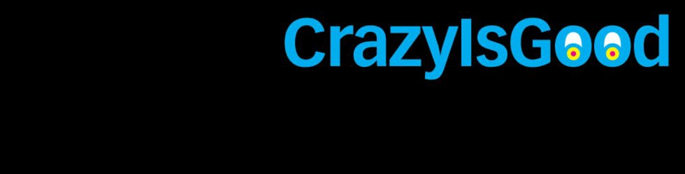 Crazy is Good