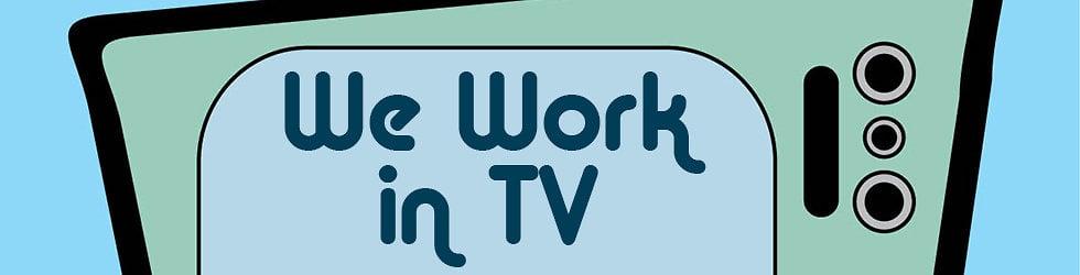 We Work in TV