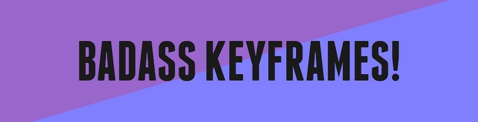 Badass Keyframes!