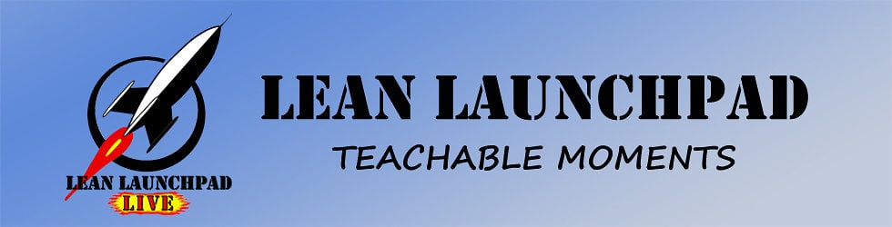 Lean Launchpad Teachable Moments