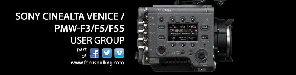 Sony CineAlta VENICE / PMW-F3/F5/F55 User Group