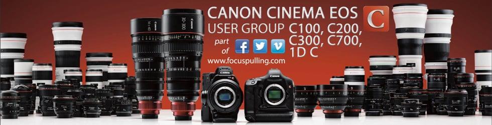 Canon Cinema EOS C100 / C200 / C300 / C500 / C700 / 1D C User Group