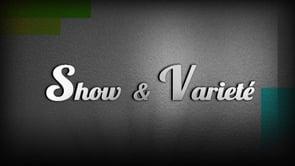 SHOW & VARIETE