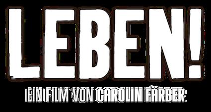 Leben! - Ein Film von Carolin Färber