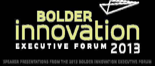 Bolder Innovation Executive Forum 2013